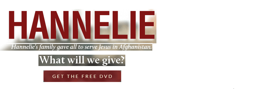 Hannelie's family gave all to serve Jesus in Afghanistan.  What will we give?  Get the free DVD.